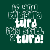 If You Polish A Turd It's Still A Turd! - HolyShirt Tee