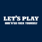 Let's Play Hide'n'Go Fuck Yourself - HolyShirt Tee
