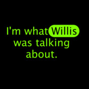 I'm What Willis Was Talking About - HolyShirt Tee