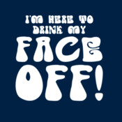 I'm Here To Drink My Face Off! - HolyShirt Tee
