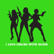 I Love Chicks With Guns! - HolyShirt Tee