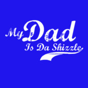 My Dad Is Da Shizzle - HolyShirt Tee