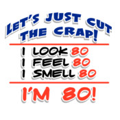 Let's Just Cut The Crap - I'm 80