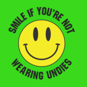 Smile If Your Not Wearing Undies