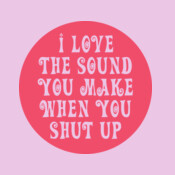 I Love The Sound You Make