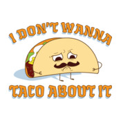 I Don't Wanna Taco About It