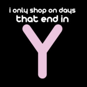I Only Shop On Days That End In Y