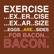 Exercise....For Bacon