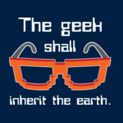 The Geek Shall Inherit The Earth