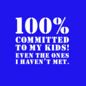 100% Committed To My Kids! Even The Ones I Haven't Met. - HolyShirt Tee