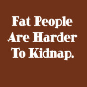 Fat People Are Harder To Kidnap - HolyShirt Tee