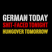 German Today Shit-Faced Tonight Hungover Tomorrow