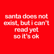Santa Does Not Exist But I Can't Read Yet So It's OK