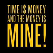 Time Is Money And The Money Is Mine