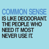 Common Sense Is Like Deodorant
