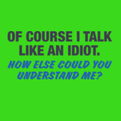 Of Course I Talk Like An Idiot