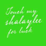 Touch My Shalaylee For Luck