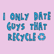I Only Date Guys That Recycle