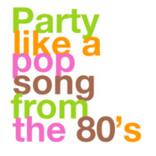 Party Like A Pop Song From The 80s