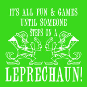 It's All Fun & Games Until Someone Steps On A Leprechaun