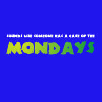 Sounds Like Someone Has A Case Of The Mondays Thumbnail