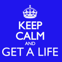 Keep Calm Get A Life Thumbnail