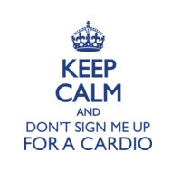 Keep Calm And Don't Sign Me Up For A Cardio Thumbnail