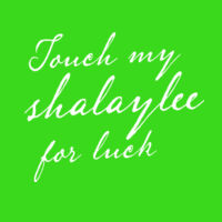 Touch My Shalaylee For Luck Thumbnail